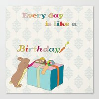 Every day is like a birthday Canvas Print