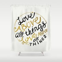 Love Above All Things Shower Curtain