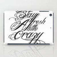 Stay fresh a little crazy iPad Case