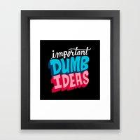IMPORTANT DUMB IDEAS Framed Art Print