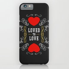 Loved to Love iPhone 6s Slim Case