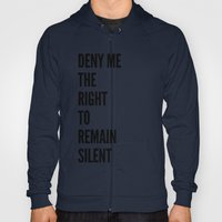Deny me the right to remain silent. Hoody