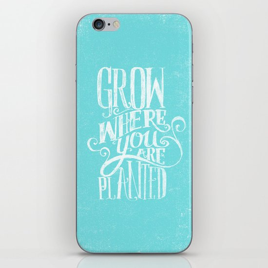 Grow Where You Are Planted iPhone & iPod Skin