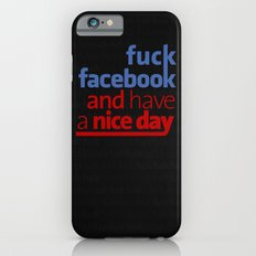 Fuck facebook and have a nice day Slim Case iPhone 6s