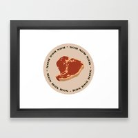 Steak...Nom Nom Nom! Framed Art Print