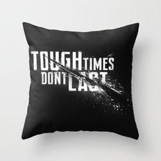 Tough times don't last Throw Pillow