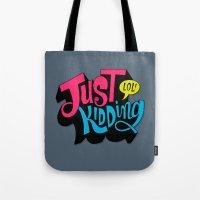 Just Kidding Tote Bag
