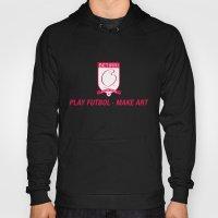 Play Futbol, Make Art Hoody