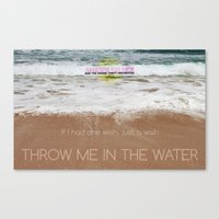 Throw me in the water Canvas Print