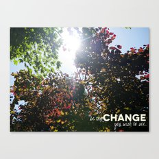 Be The Change You Wish To See Canvas Print