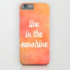 Live in the Sunshine iPhone 6s Slim Case