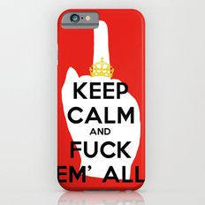 KEEP CALM AND FUCK EM' ALL  iPhone 6 Slim Case