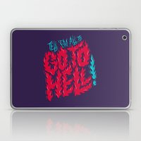 Tell 'em All To Go To He… Laptop & iPad Skin