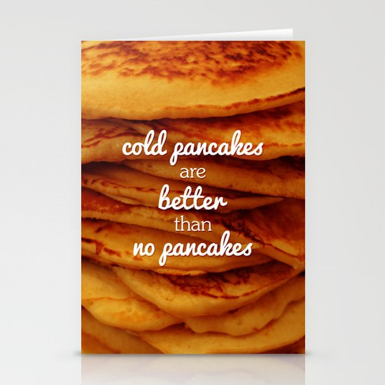 Cold pancakes are better than no pancakes Stationery Card