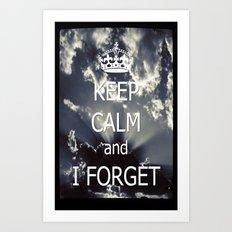 Keep Calm and I forget... Art Print