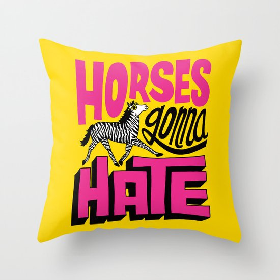 Horses Gonna Hate Throw Pillow