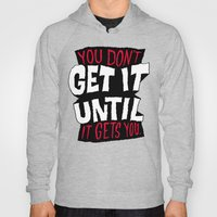 You Don't Get It Until I… Hoody