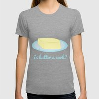 Is Butter A Carb? Womens Fitted Tee Tri-Grey SMALL