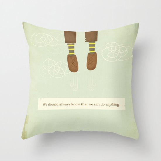 we should always know that we can do anything.  Throw Pillow