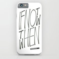 If Not Now Then When Slim Case iPhone 6s