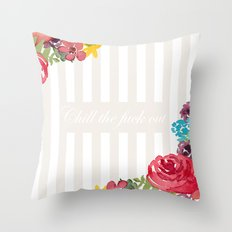 Chill The Fuck Out Throw Pillow