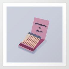 Pleasure To Burn  Art Print