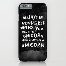 Always be yourself. Unless you can be a unicorn, then always be a unicorn. iPhone 6 Slim Case