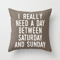 I REALLY NEED A DAY BETWEEN SATURDAY AND SUNDAY (Brown) Throw Pillow