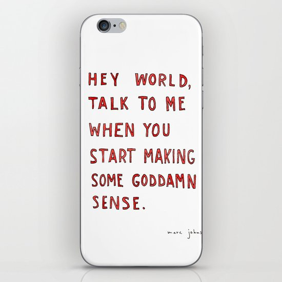 Hey world, talk to me when you start making some goddamn sense iPhone & iPod Skin
