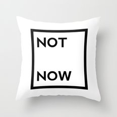 not now Throw Pillow