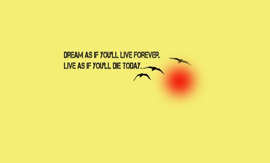 Dream as if you'll live forever. Live as if you'll die today. Art Print