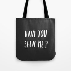 Have you seen me? Tote Bag