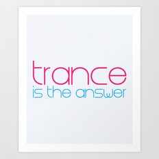 Trance Is The Answer Music Quote Art Print