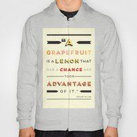Oscar Wilde: A grapefruit is a lemon that had a chance and took advantage of it. Hoody