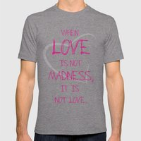 When Love Is Not Madness… Mens Fitted Tee Tri-Grey SMALL