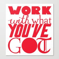 Work With What You've Got Canvas Print