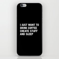 I just want to drink coffee create stuff and sleep iPhone & iPod Skin