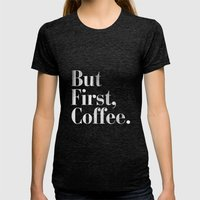But First, Coffee Vintage Typography Print Womens Fitted Tee Tri-Black SMALL
