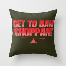 Get To Dah Choppah! Throw Pillow