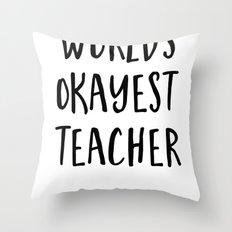 worlds okayest teacher Throw Pillow