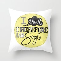 I think therefore I am... single II Throw Pillow