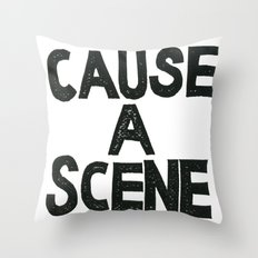 CAUSE A SCENE Throw Pillow