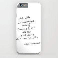 The little unremembered acts of kindness & love are the best parts of a person's life Slim Case iPhone 6s