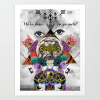 WE'RE HERE TO GO WILD Art Print