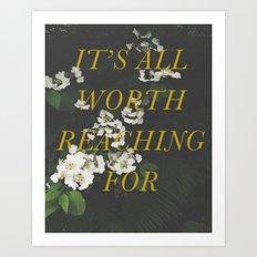 It's All Worth Reaching … Art Print