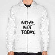 Nope. Not Today. [black lettering] Hoody