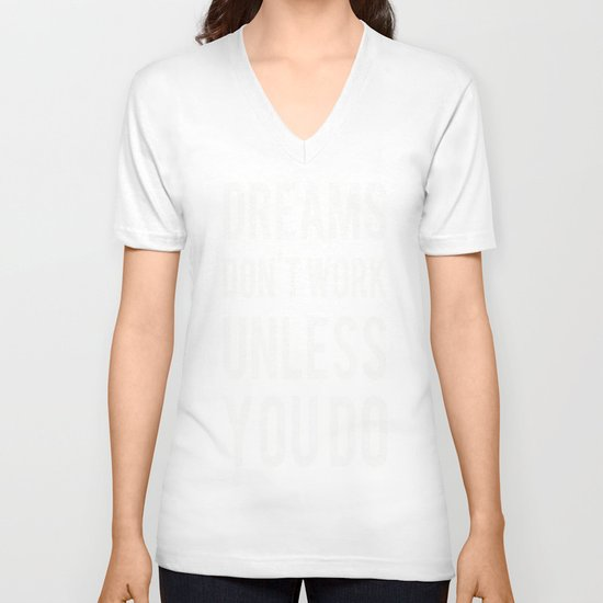 Dreams Don't Work Unless You Do V-neck T-shirt
