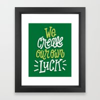 We Create Our Own Luck Framed Art Print