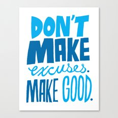 Don't Make Excuses. Make Good. Canvas Print