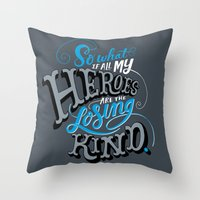 So What if all my Heroes are the Losing Kind Throw Pillow